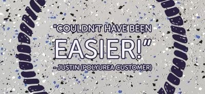 """Couldn't have been easier"" - Justin (Polyurea Customer)"